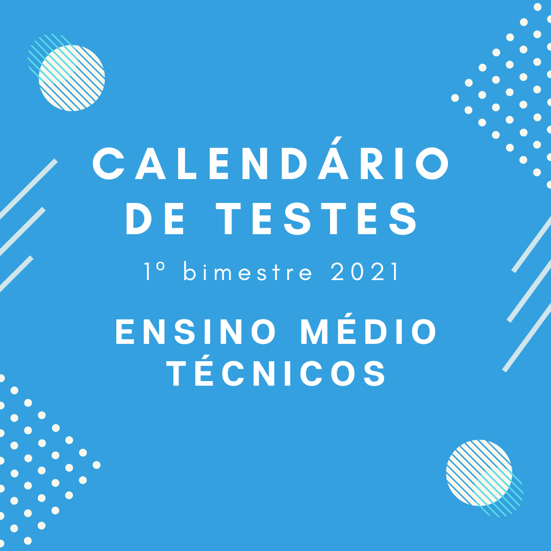 Calendário de Teste – 1º Bimestre – Ensino Médio/Técnicos – 2021
