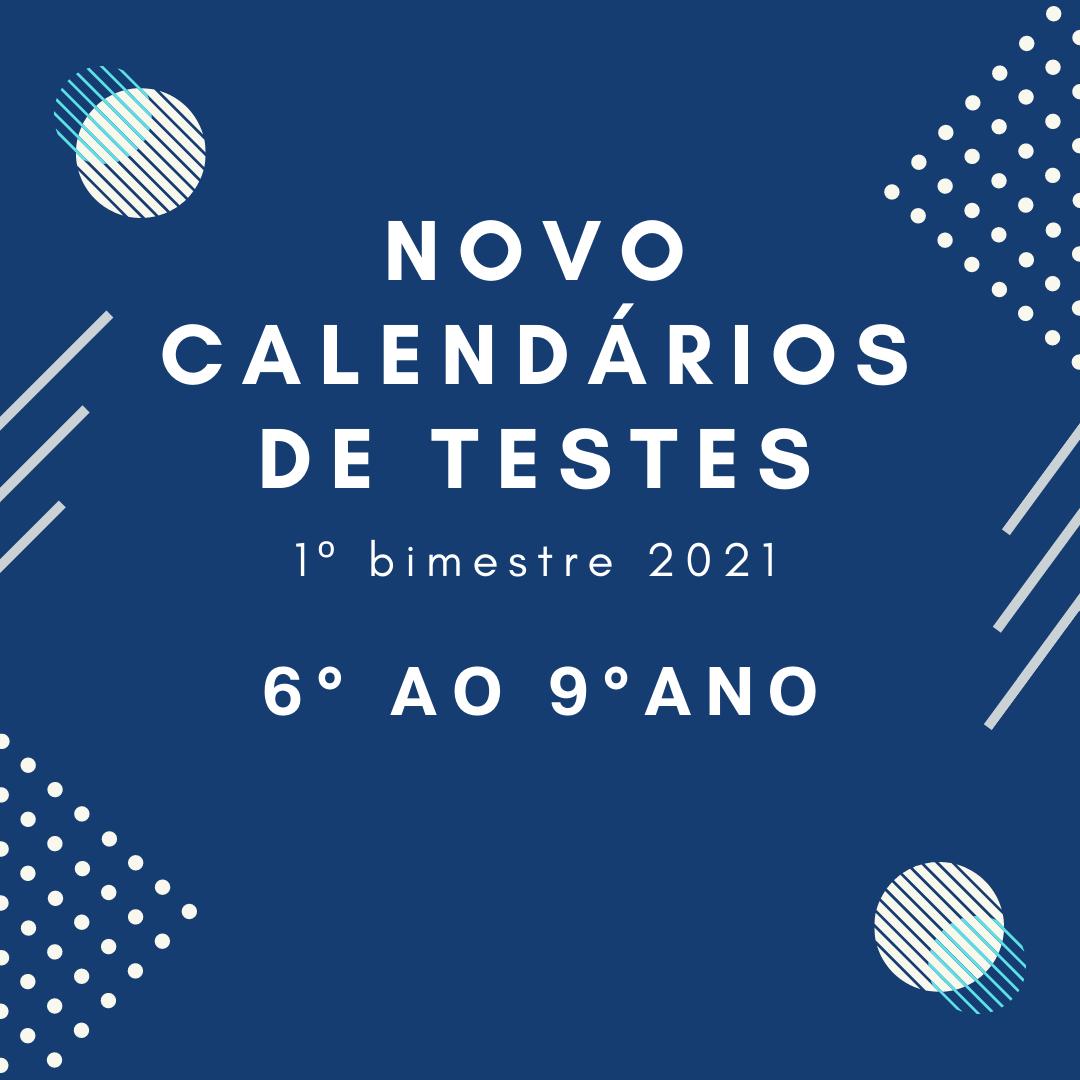 Novo Calendário de Teste – 1º Bimestre – 6º ao 9º ano – 2021