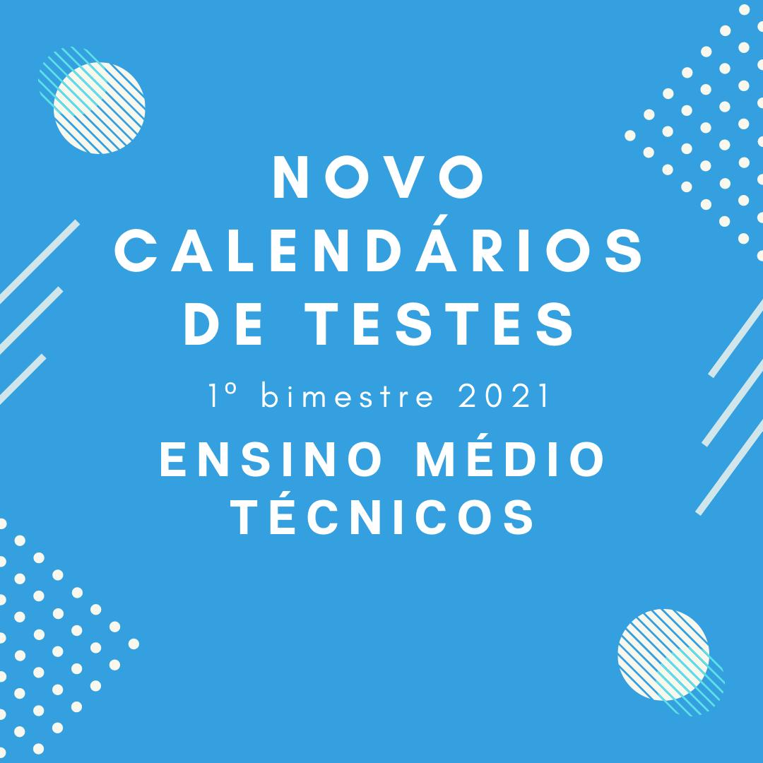Novo Calendário de Teste – 1º Bimestre – Ensino Médio/Técnicos – 2021