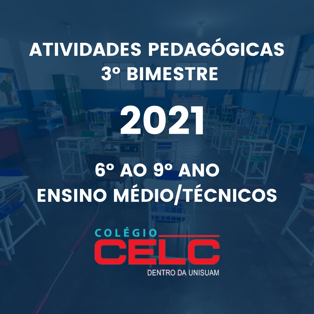ATIVIDADES PEDAGÓGICAS – 3º BIMESTRE – 2021 – 6º AO 9º ANO – ENSINO MÉDIO/TÉCNICOS