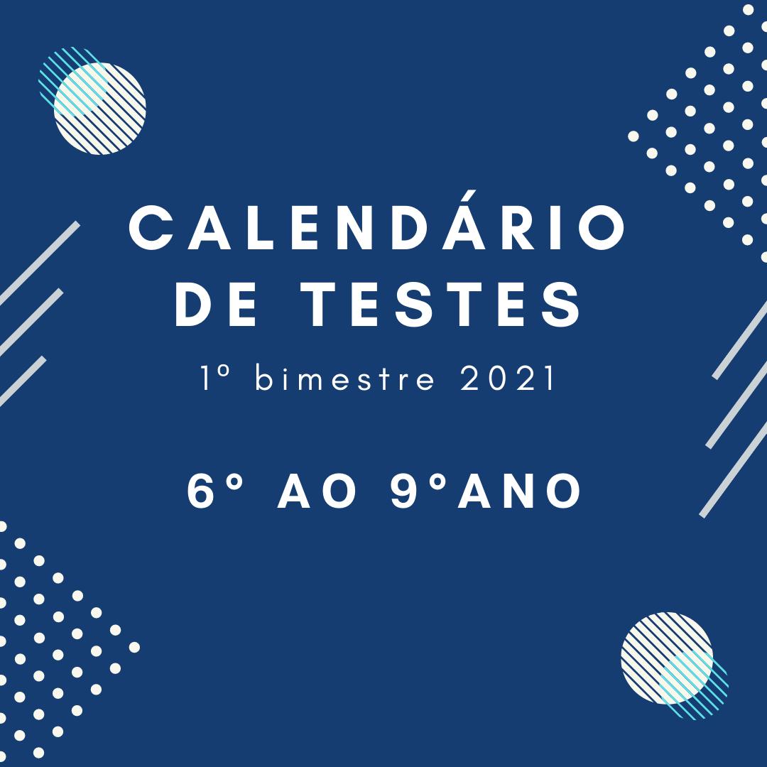 Calendário de Teste – 1º Bimestre – 6º ao 9º ano – 2021
